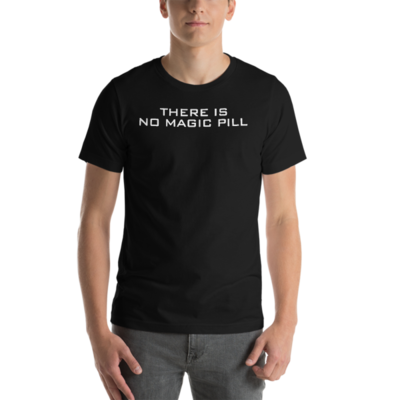 THERE IS NO MAGIC PILL Short-Sleeve Unisex T-Shirt by BROMAZIN