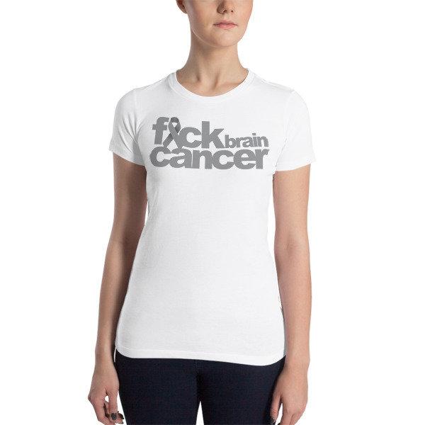 FUCK BRAIN CANCER Women's Slim Fit T-Shirt - Multiple Colors