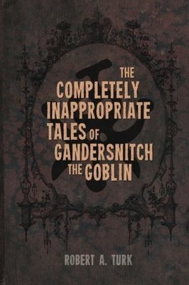 The Completely Inappropriate Tales of Gandersnitch the Goblin