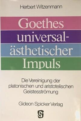 Herbert Witzenmann: Goethes universalästhetischer Impuls - Die Vereinigung der platonischen und aristotelischen Geistesströmung