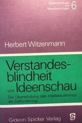 Herbert Witzenmann: Verstandesblindheit und Ideenschau (1985)