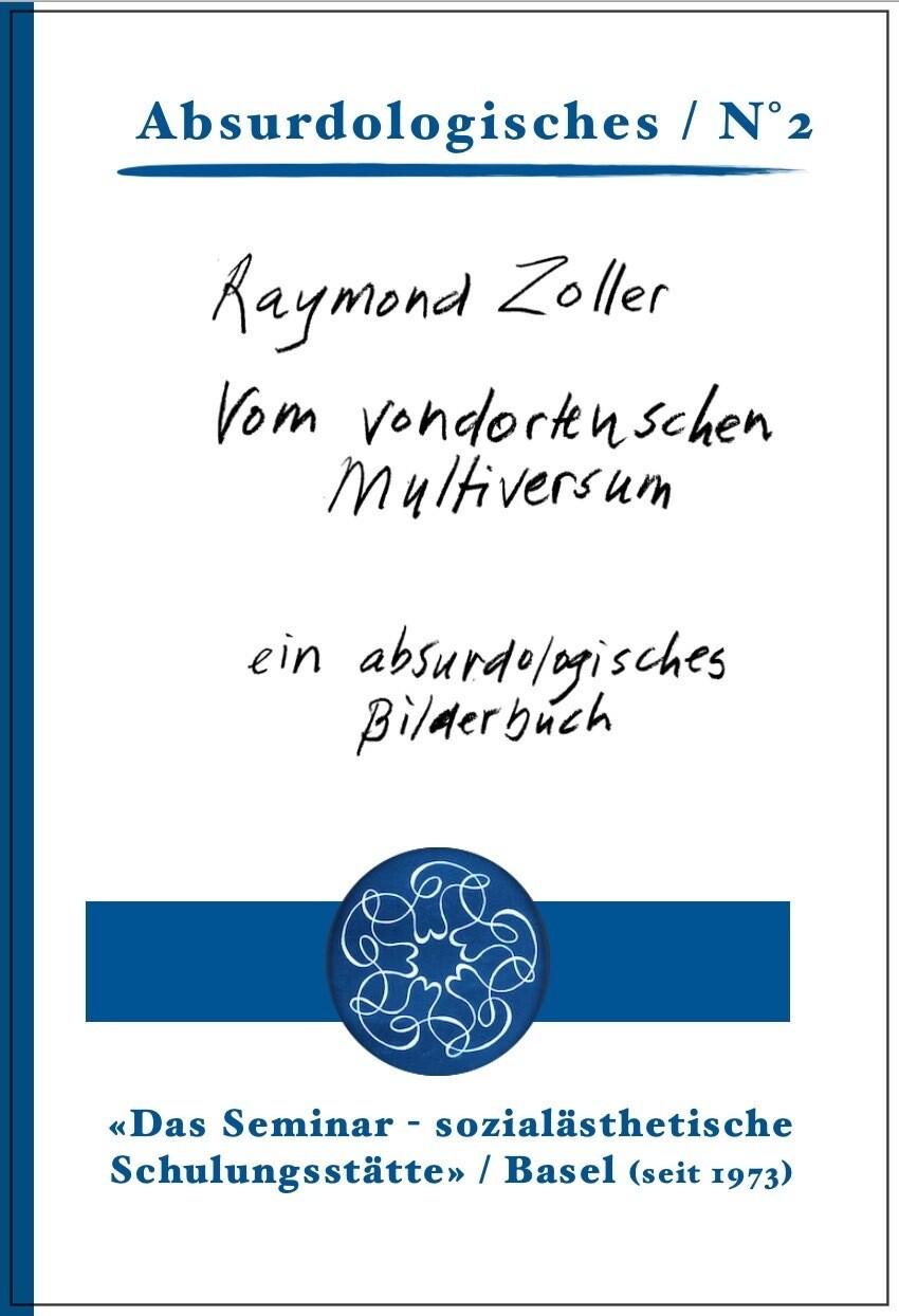 6| Raymond Zoller: Vom vondortenschen Multiversum – ein absurdologisches Bilderbuch