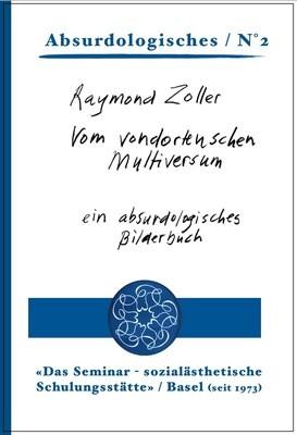 6  Raymond Zoller: Vom vondortenschen Multiversum – ein absurdologisches Bilderbuch