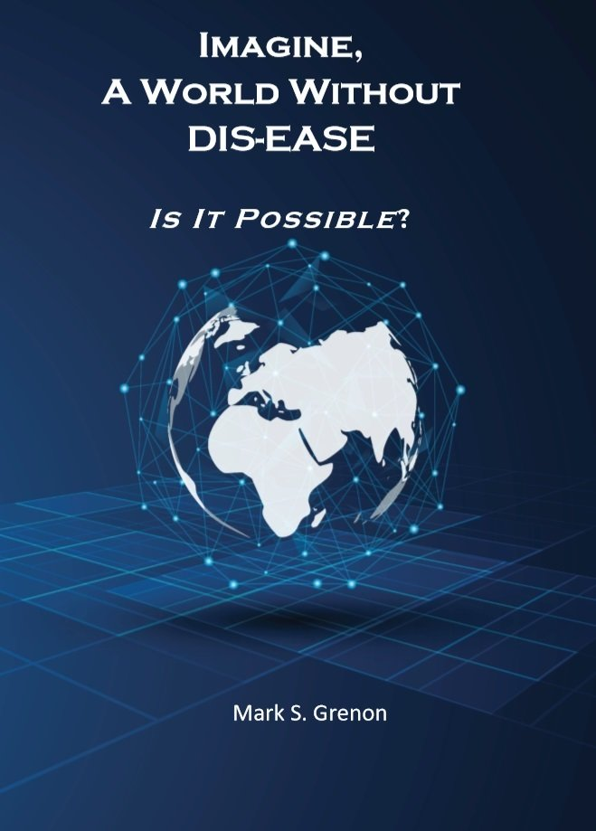 Imagine A World Without DIS-EASE Is it possible? Free partial Ebook