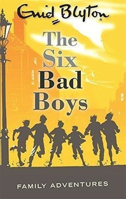 The Six Bad Boys (Family Adventures-5) by Enid Blyton