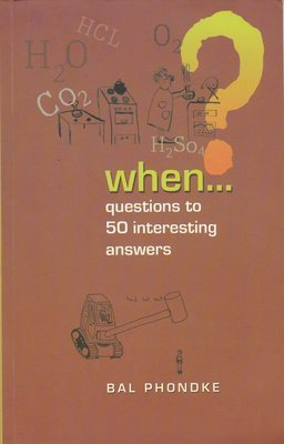 When.... questions to 50 interesting answers by Bal Phondke