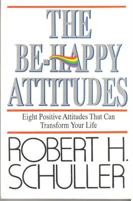 The Be Happy Attitude by Robert H. Schuller