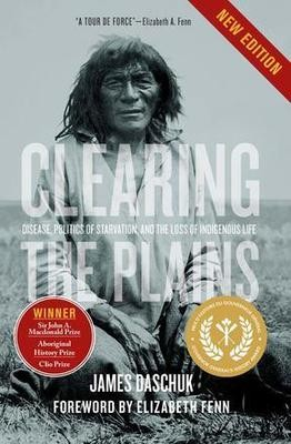 Clearing the Plains (New Edition): Disease, Politics of Starvation, and the Loss of Indigenous Life