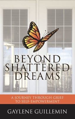 Beyond Shattered Dreams: A Journey Through Grief To Self-Empowerment