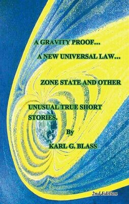 Gravity Proof...A New Universal Law... Zone State and Other Unusual True Short Stories. A