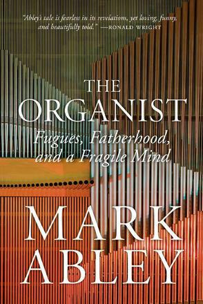 Organist, The: Fugues, Fatherhood, and a Fragile Mind