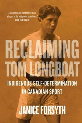 Reclaiming Tom Longboat: Indigenous Self-Determination in Canadian Sport
