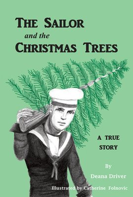 Sailor and the Christmas Trees, The: A True Story
