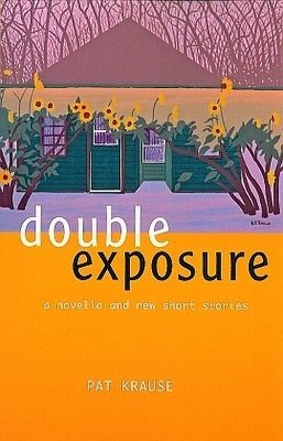 Double Exposure: a novel and new short stories
