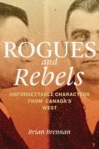 Rogues and Rebels: Unforgettable Characters From Canada's West