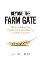 Beyond the Farm Gate: The Story of a Farm Boy Who Helped Make the Saskatchewan Wheat Pool a World-Class Business