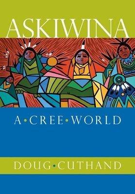 Askiwina: A Cree World