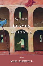 Wind Leaves Absence: Poems