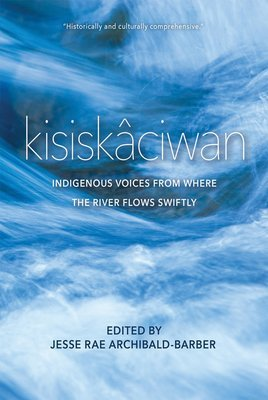kisiskâciwan: Indigenous Voices From Where the River Flows Swiftly