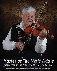 Master of The Métis Fiddle: John Arcand: The Man, The Music, The Festival