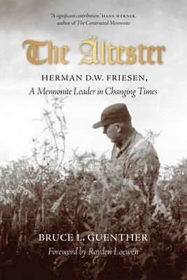 Ältester, The: Herman D.W. Friesen, A Mennonite Leader in Changing Times
