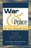 War & Peace in the Workplace: Diversity, Conflict, Understanding, Reconciliation