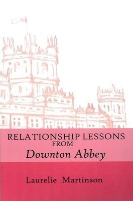 Relationship Lessons From <i>Downton Abbey </i>