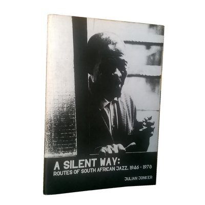 Chimurenganyana Series 1: A Silent Way: Routes of South African Jazz, 1946-1978 by Julian Jonker (June 2012)