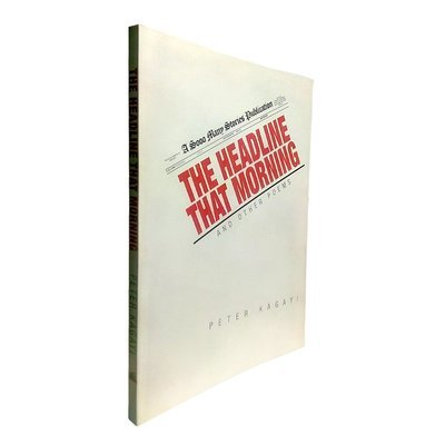The Headline That Morning and Other Poems by Peter Kagayi (Soo Many Stories, 2016)