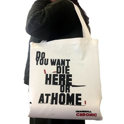 Chimurenga Chronic Tote Bag – Do you want to die here or at home