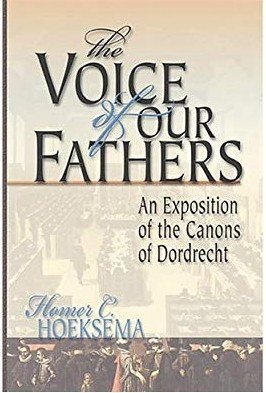 The Voice of Our Fathers: An Exposition of the Canons of Dordrecht by Homer Hoeksema