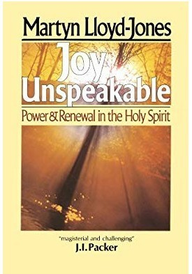 Joy Unspeakable: Power and Renewal in the Holy Spirit by Martyn Lloyd-Jones