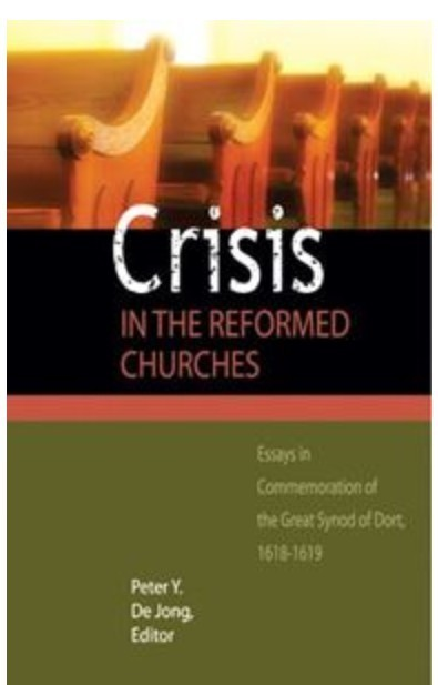 Crisis in the Reformed Churches by P. Y. De Jong