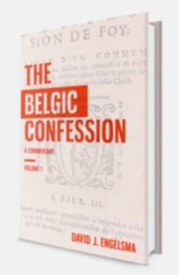 The Belgic Confession: A Commentary: E-Books Vols. I-II by David J. Engelsma