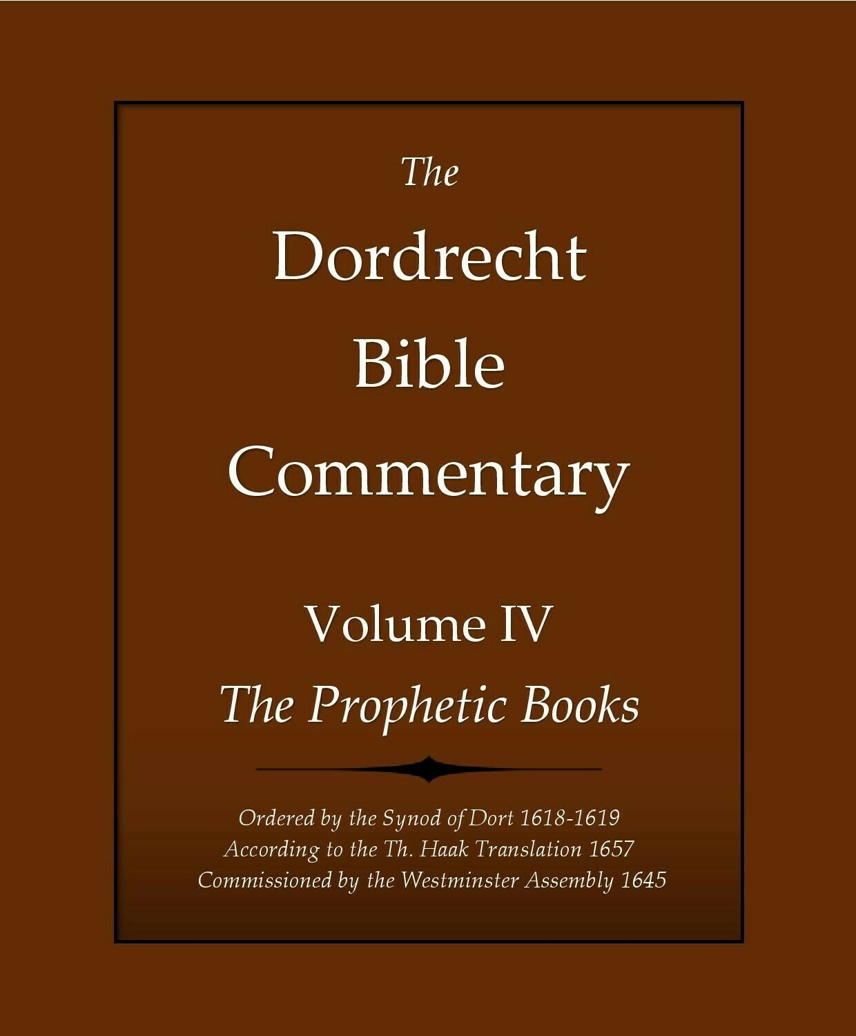 The Dordrecht Bible Commentary: Volume IV: The Prophetic Books (Soft-Cover & E-Book)