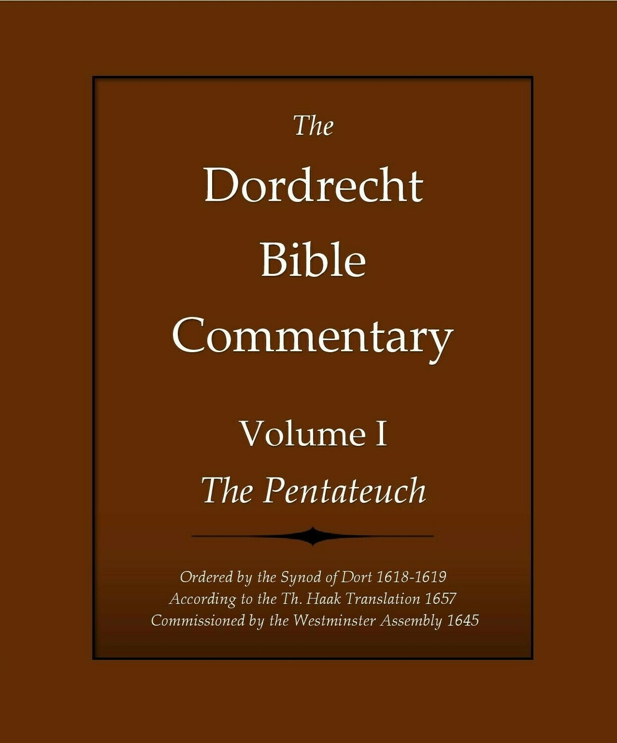 The Dordrecht Bible Commentary: Volume I: The Pentateuch (Soft-Cover & E-Book)