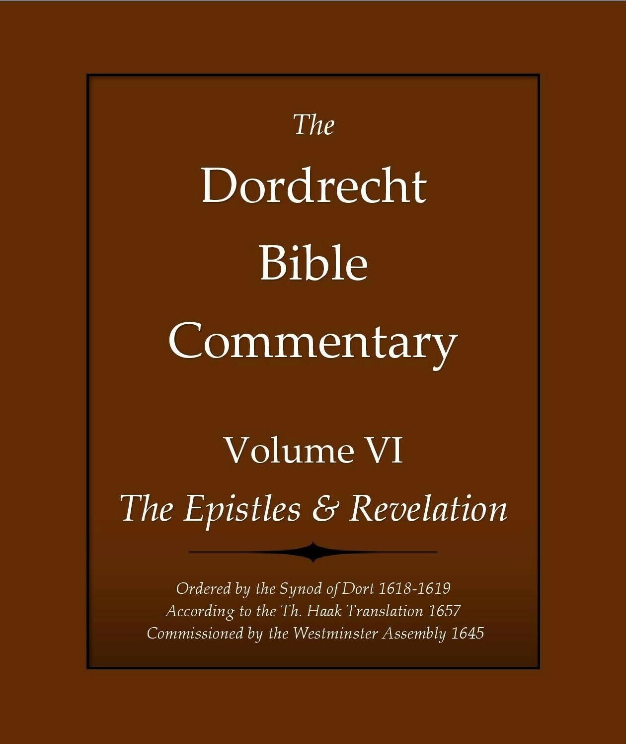 The Dordrecht Bible Commentary: Volume VI: The Epistles & Revelation (Soft-Cover & E-Book)
