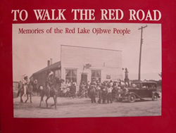 To Walk the Red Road: Memories of the Red Lake Ojibwe
