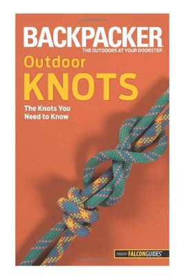 Backpacker magazine's Outdoor Knots: The Knots You Need To Know (Backpacker Magazine Series)