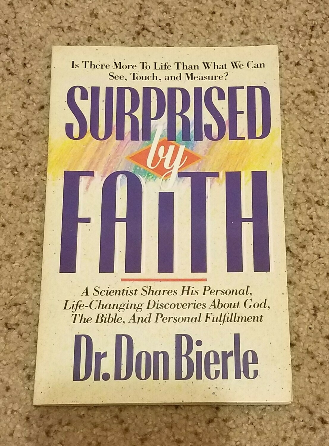 Surprised by Faith by Dr. Don Bierle