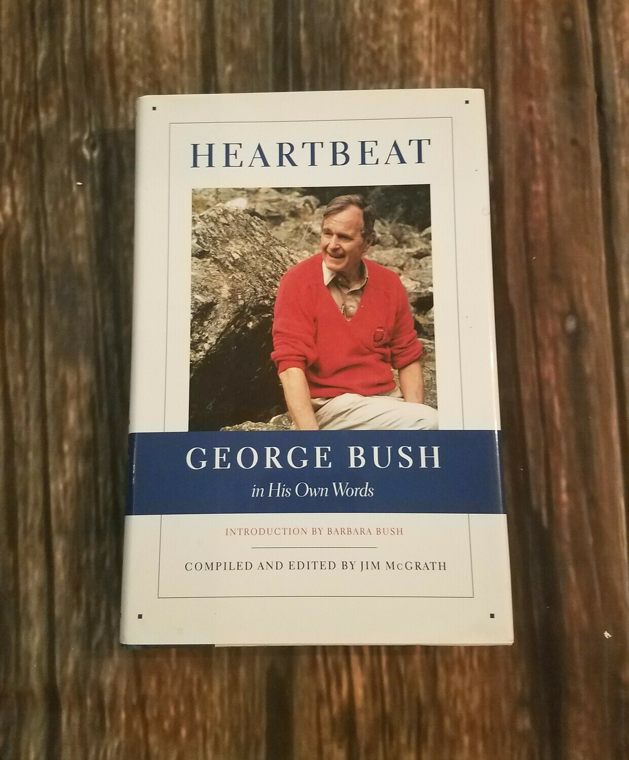 Heartbeat: George Bush in his own Words by Jim McGrath