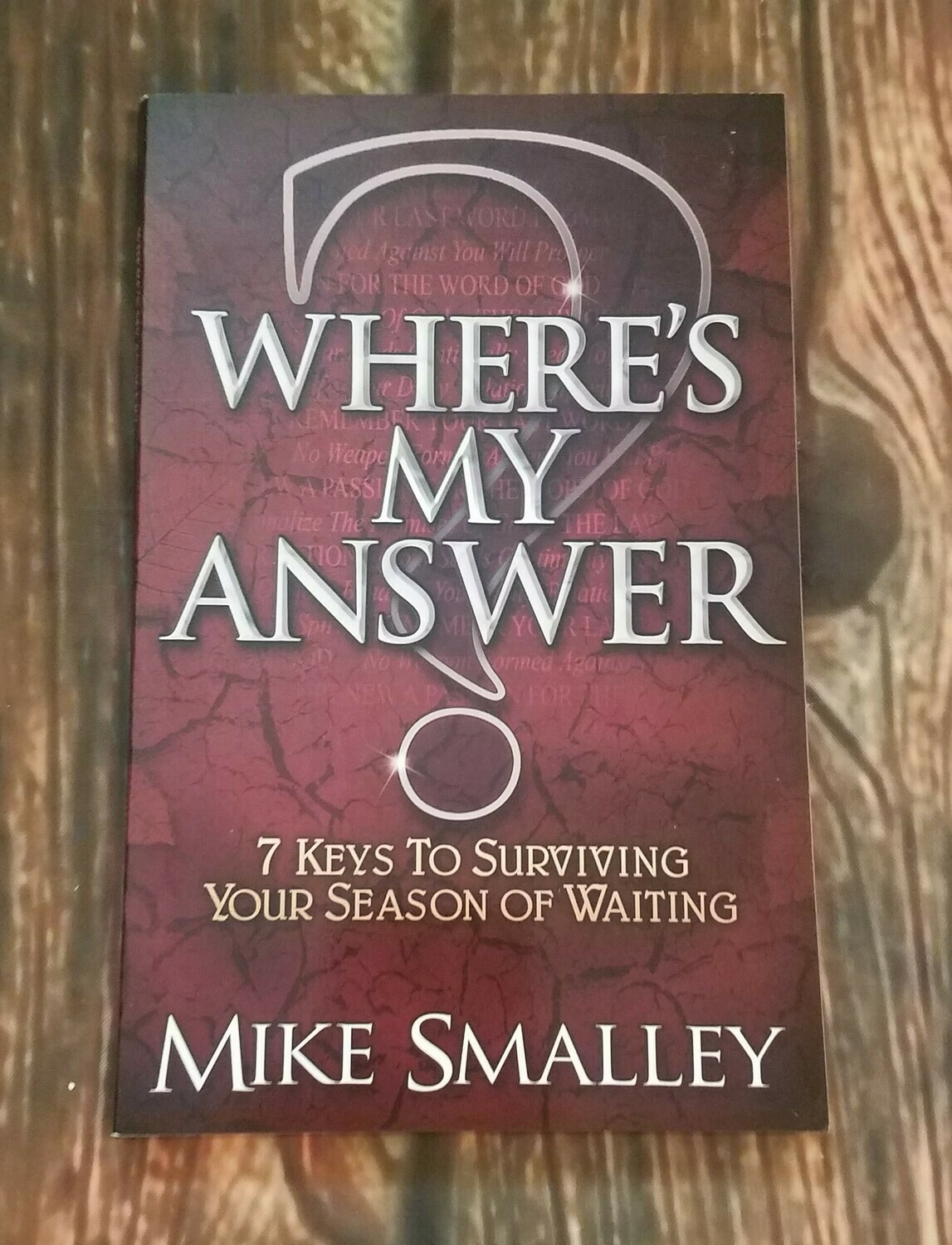 Where's My Answer: 7 Keys to Surviving Your Season of Waiting by Mike Smalley