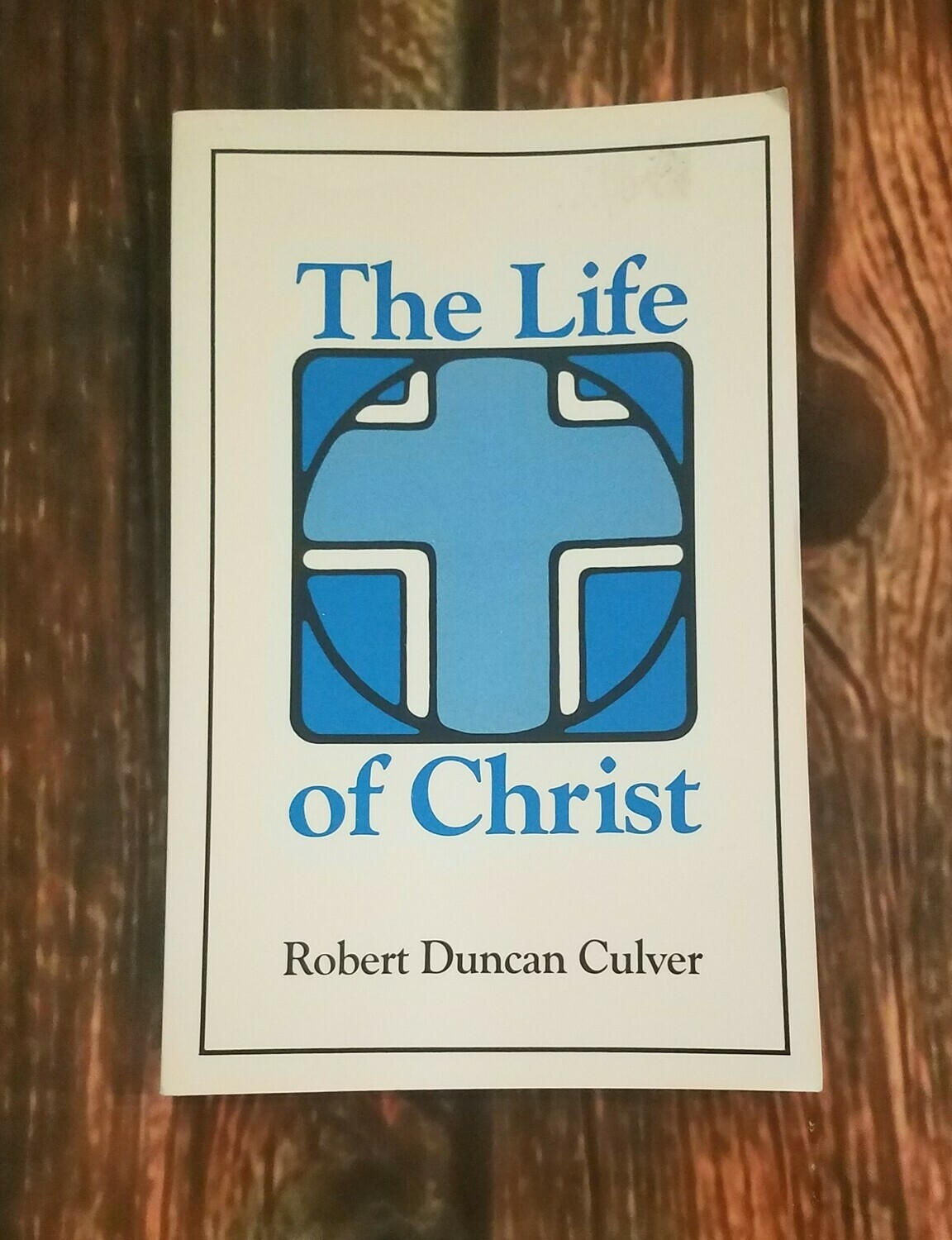 The Life of Christ by Robert Duncan Culver
