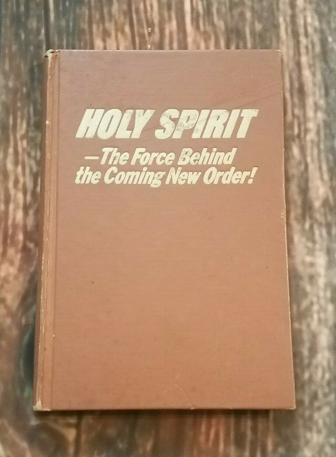 Holy Spirit: The Force Behind the Coming New Order! by Watch Tower Bible and Tract Society of Pennsylvania