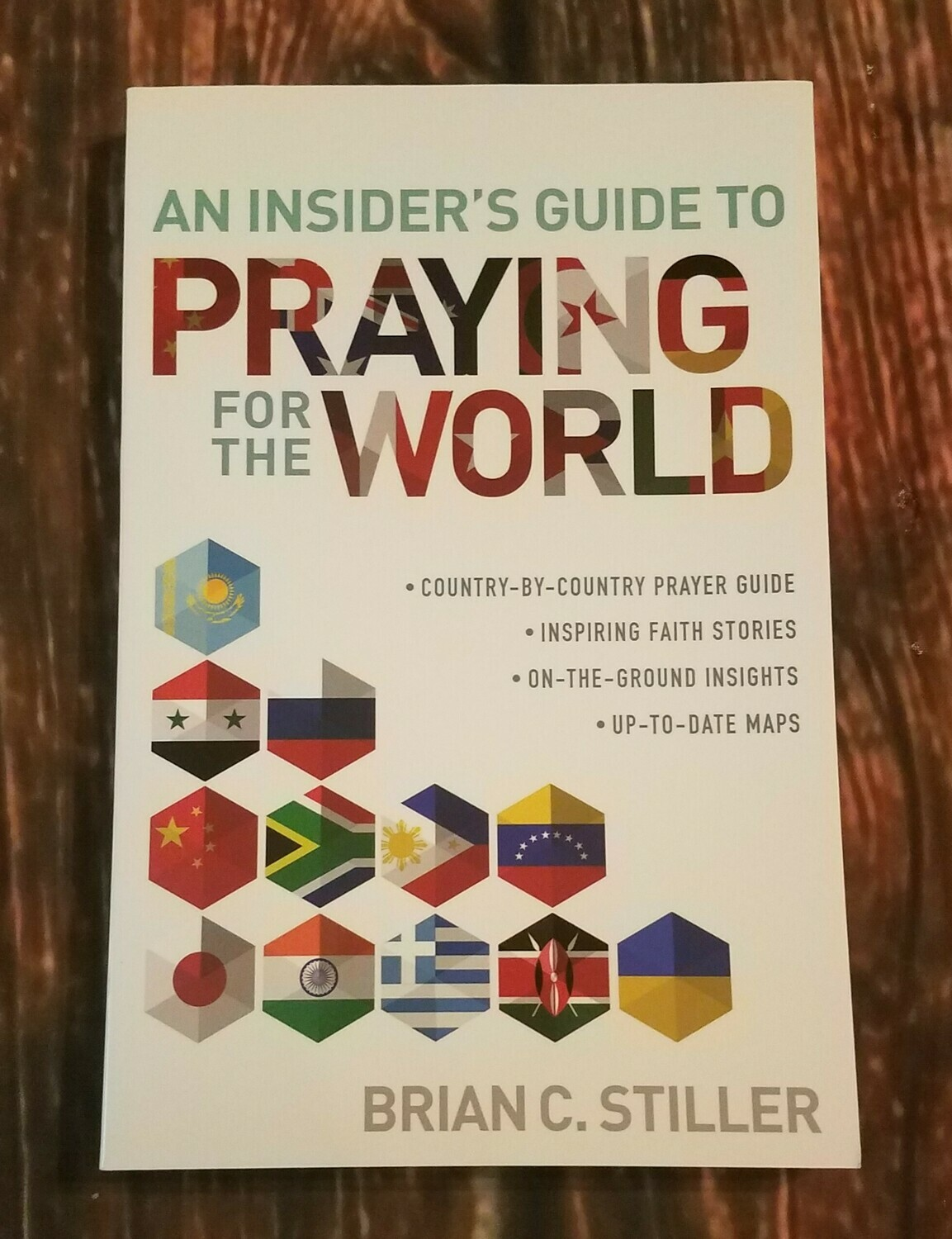 An Insider's Guide to Praying for the World by Brian C. Stiller