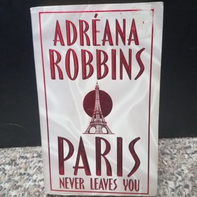 Paris Never Leaves You by Adreana Robbins