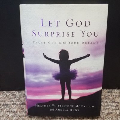 Let God Surprise You by Heather Whitestone McCallum & Angela Hunt
