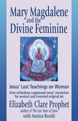 Mary Magdalene and the Divine Feminine: Jesus' Lost Teachings on Woman by Annice Booth