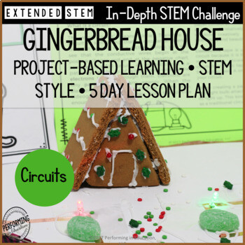 December STEM Project-Based Learning Gingerbread House Circuits (5 Day Lesson)