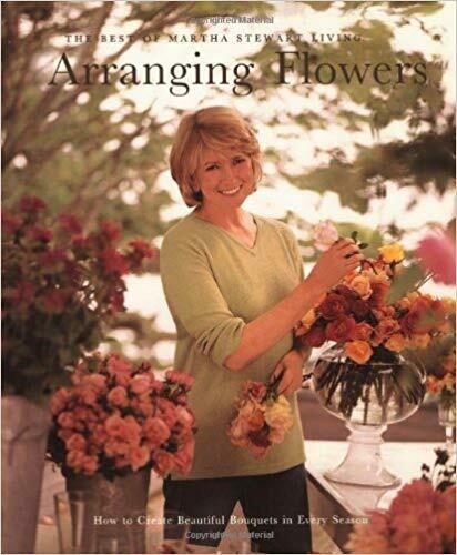 Arranging Flowers - The Best of Martha Stewart Living